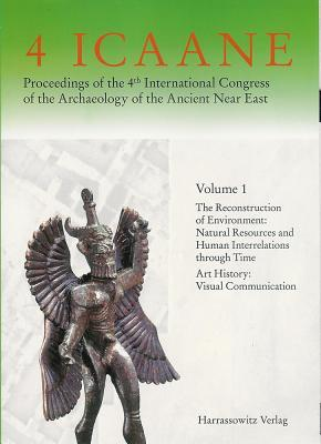 Proceedings of the 4th International Congress of the Archaeology of the Ancient Near East - Band I: 1. the Reconstruction of Environment. Natural Resources and Human Interrelation Through Time /2. Visual Communication