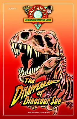 PaleoJoe's Dinosaur Detective Club #1: The Disappearance of Dinosaur Sue (Paleojoe's Dinosaur Detective Club)
