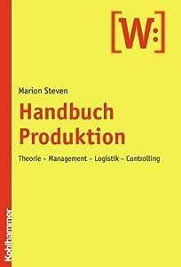 Handbuch Produktion: Theorie - Management - Logistik - Controlling