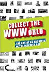 Collect the WWWorld: The Artist as Archivist in the Internet Age