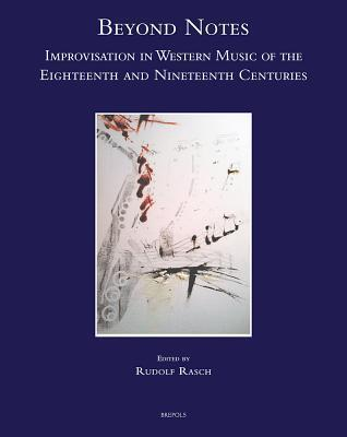 Beyond Notes: Improvisation in Western Music of the Eighteenth and Nineteenth Centuries R. Rasch