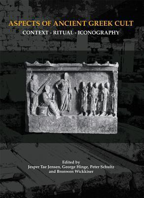 Aspects of Ancient Greek Cult Context, Ritual and Iconography by George Hinge