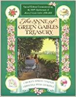 The Anne Of Green Gables Treasury  Special Edition Commemorating The 100th Anniversary Of Anne Of Green Gables 1908 2008