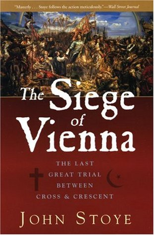 The Siege of Vienna: The Last Great Trial Between Cross and Crescent