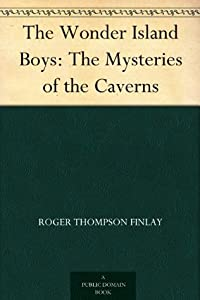 The Mysteries of the Caverns (The Wonder Island Boys, #3)