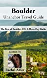 Boulder Unanchor Travel Guide - The Best of Boulder, CO: A Three-Day Guide