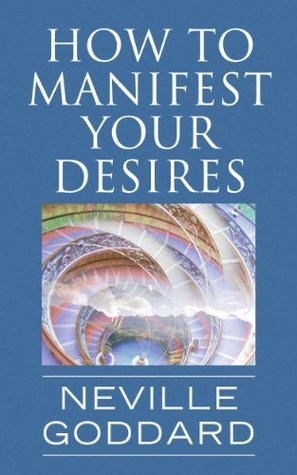 how-to-manifest-your-desires-neville-goddard