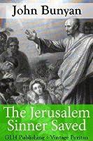 The Jerusalem Sinner Saved (Annotated) (Vintage Puritan)