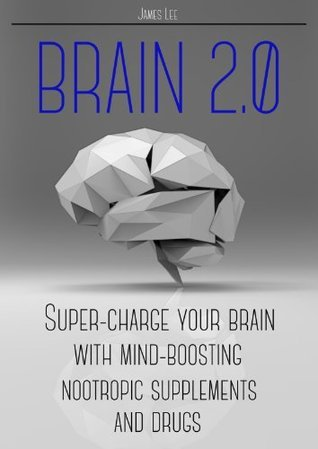 Brain-2-0-Super-charge-Your-Brain-with-Mind-boosting-Nootropic-Supplements-and