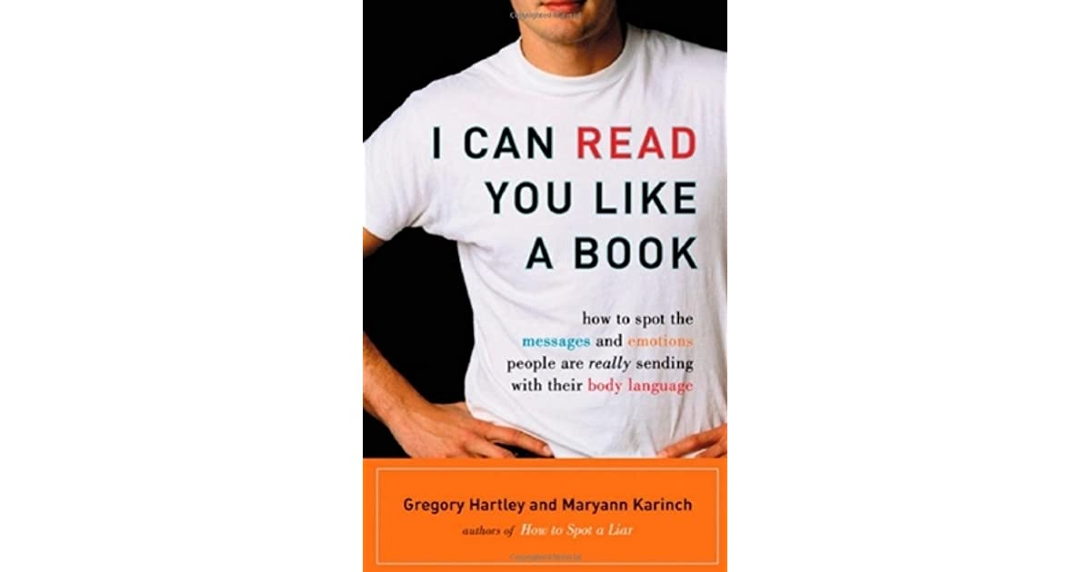 I Can Read You Like A Book How To Spot The Messages And Emotions People Are Really Sending With Their Body Language By Gregory Hartley