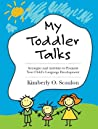 My Toddler Talks: Strategies and Activities to Promote Your Child's Language Development