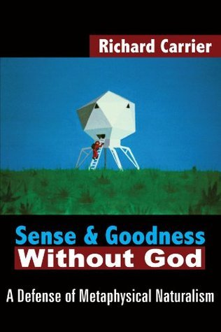 Sense and Goodness Without God: A Defense of Metaphysical Naturalism