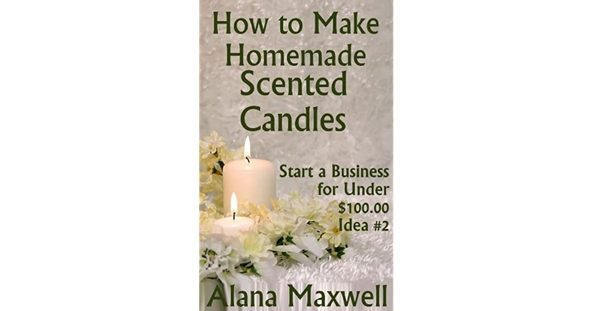 How To Make Homemade Scented Candles By Alana Maxwell