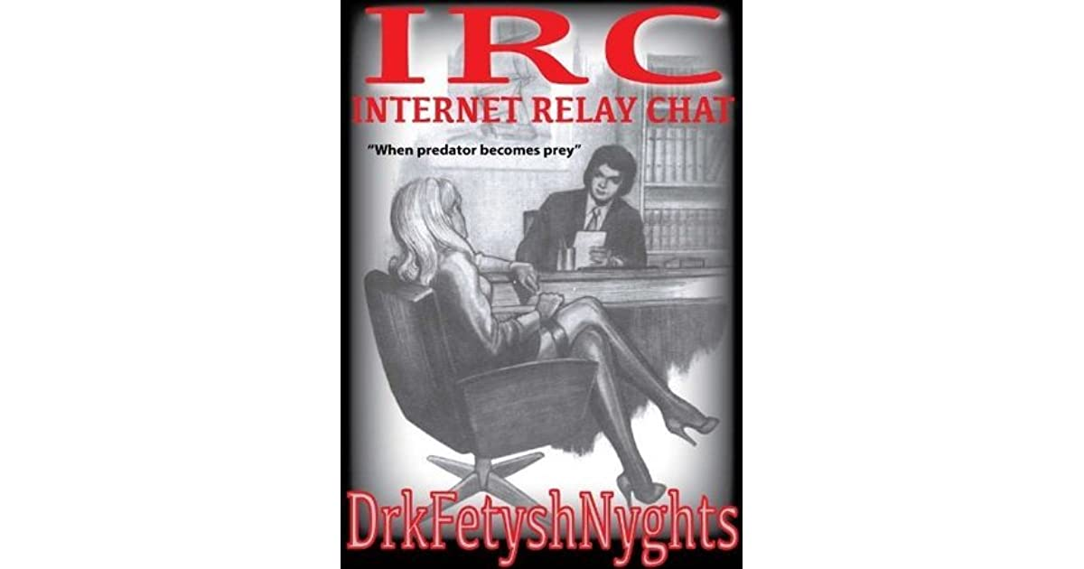 IRC - Internet Relay Chat by DrkFetyshNyghts
