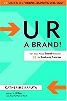 U R a Brand!: How Smart People Brand Themselves for Business Success