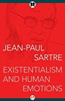 existentialism and human emotions essay Jean paul sartre was best known for his study of existentialism and human emotions page 1 of 8 next essays related to existentialism 1 existentialism.