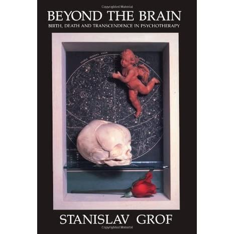Beyond the Brain: Birth, Death, and Transcendence in