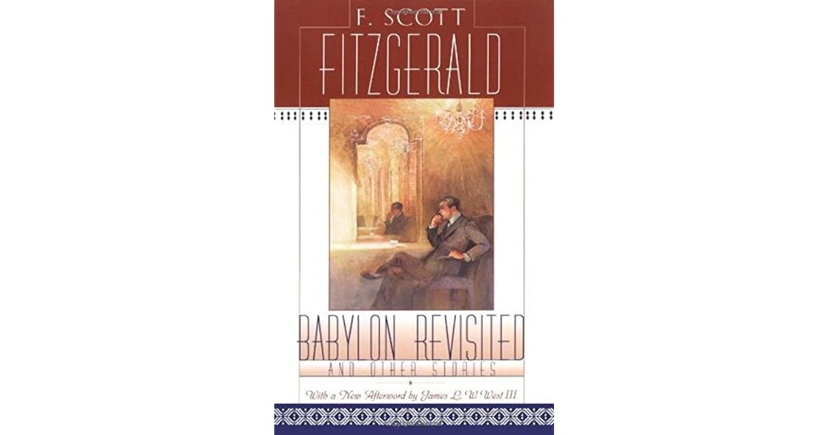 an analysis of the short story babylon revisited by f scott fitzgerald Francis scott key fitzgerald is presently known as one of the greatest american writers of the twentieth century not only does his character charlie turn out to be a tragic hero at the conclusion of the short story, but also in his own life by becoming such a valued author in babylon revisited, charlie is portrayed as a wealthy man before the stock.