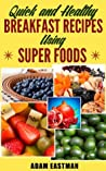 Quick and healthy breakfast recipes using super foods