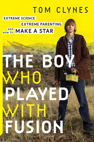 The Boy Who Played with Fusion-Extreme Science, Extreme Parenting, and How to Make a Star