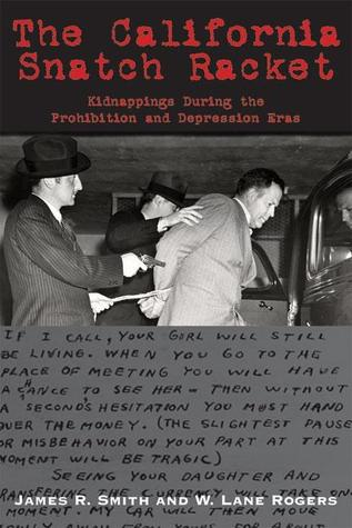 The California Snatch Racket: Kidnappings During the Prohibition and Depression Eras