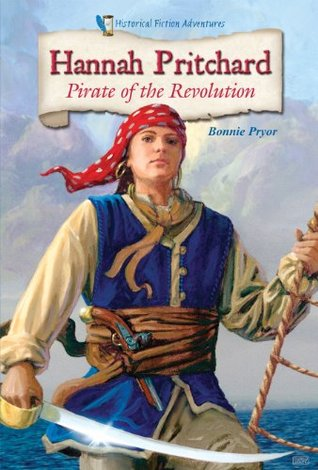 Hannah Pritchard: Pirate of the Revolution (Historical Fiction Adventures