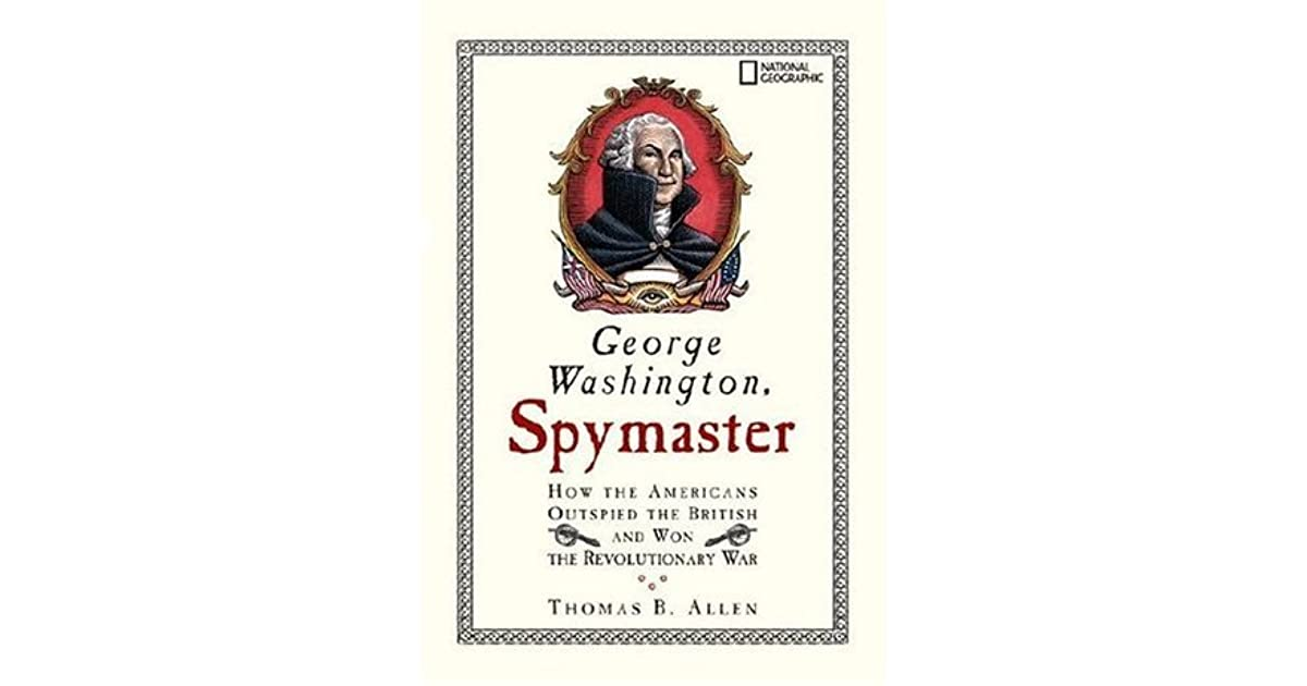 George washington spymaster how the americans outspied the george washington spymaster how the americans outspied the british and won the revolutionary war by thomas b allen fandeluxe PDF