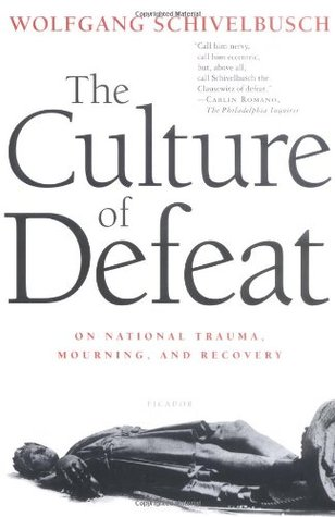 The Culture of Defeat: On National Trauma, Mourning, and Recovery by Wolfgang  Schivelbusch