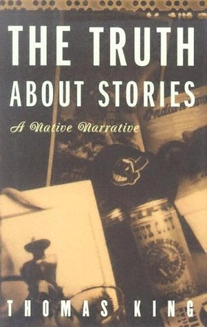 The Truth About Stories by Thomas King