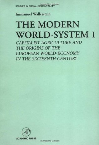 The Modern World-System I: Capitalist Agriculture and the Origins of the European World-Economy in the Sixteenth Century