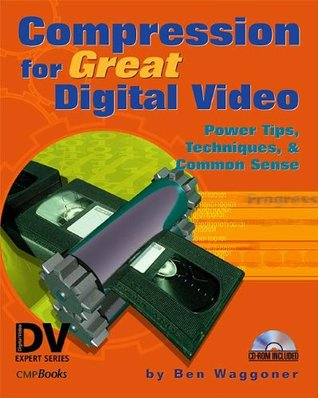 Compression for Great Video and Audio, Second Edition: Master Tips and Common Sense (DV Expert)