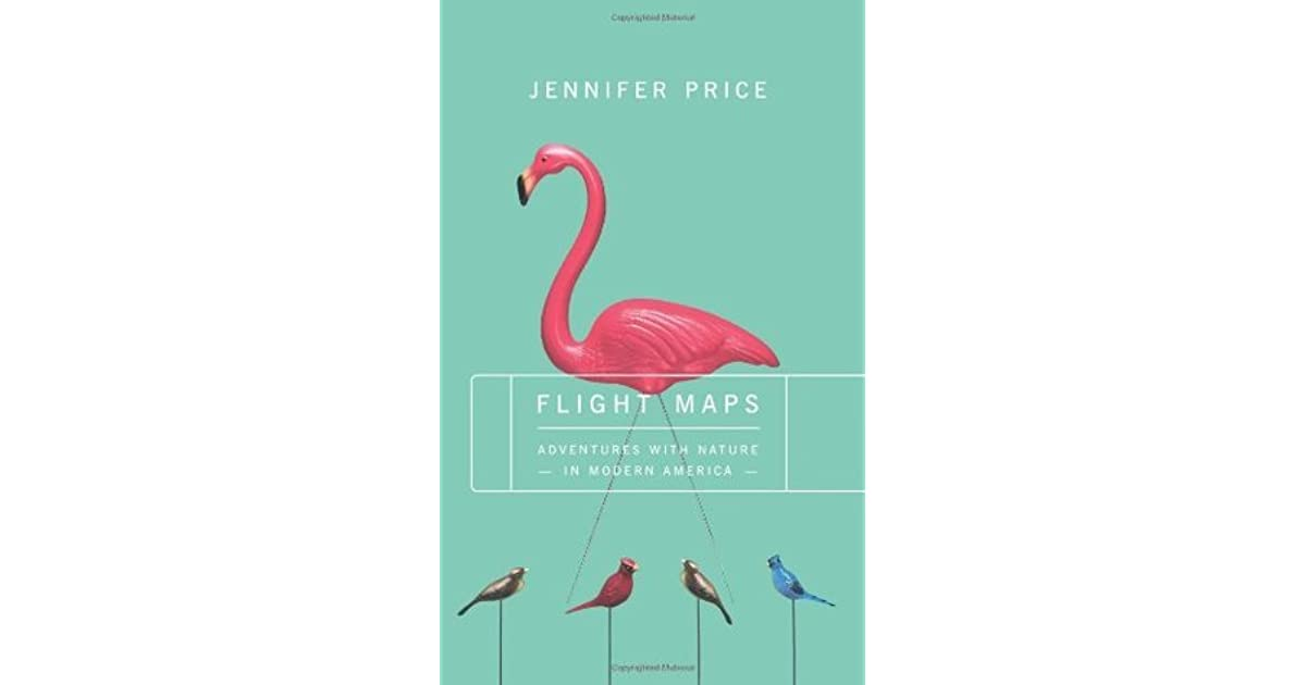 jennifer price flight map Jenny price is a nature writer, but unlike most of the species, she insists   dissertation from yale is the remarkably light and witty flight maps.