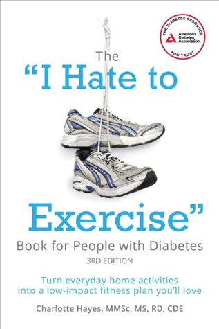 """The """"I Hate to Exercise"""" Book for People with Diabetes: Turn Everyday Home Activities into a Low-impact Fitness Plan You'll Love"""