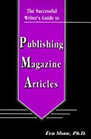 The Successful Writer's Guide to Publishing Magazine Articles (The Successful Writer's Guides Series)