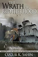 The Wrath of Brotherhood (Brethren of the Spanish Main Series #1)