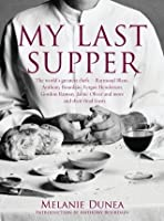 My Last Supper: The World's Greatest Chefs And Their Final Feasts