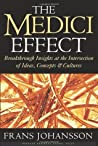 The Medici Effect: Breakthrough Insights at the Intersection of Ideas, Concepts, and Cultures By Frans Johansson