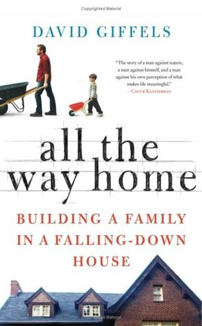 Image result for All the Way Home: Building a Family in a Falling-Down House - David Giffels.