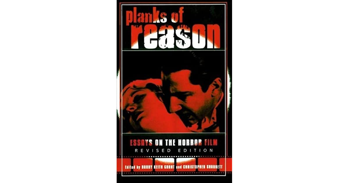 planks of reason essays on the horror film ebook The original edition of planks of reason was the first academic critical anthology on horror in retrospect, it appeared as a kind of homage to the golden age of the american horror film, as this genre played an increasing role in film culture and american life.
