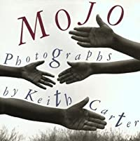 Mojo: Photographs by Keith Carter