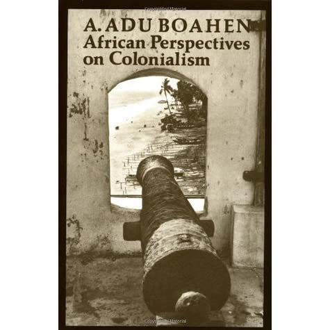 african perspectives on colonialism a adu boahen African perspectives on colonialism a adu boahen baltimore  the eve of the colonial conquest and occupation.