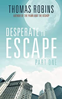 Desperate to Escape (Part I)