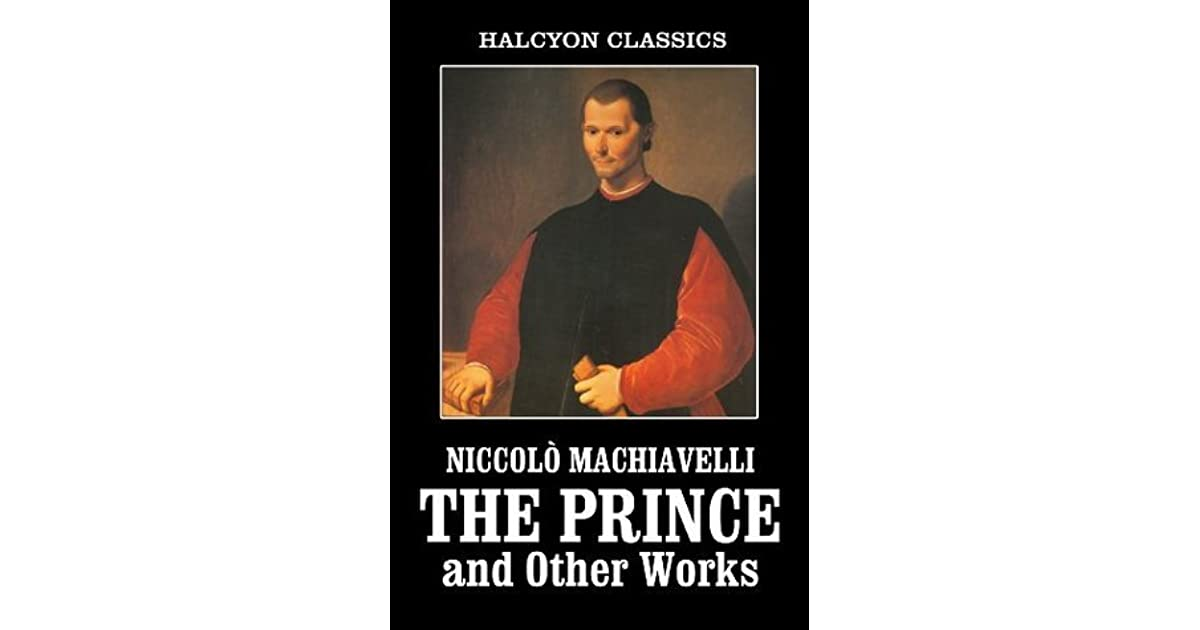 The Works of Machiavelli: The Prince, The Art of War, and the History of Florence (Halcyon Classics)