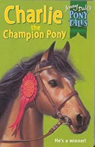 Charlie the Champion Pony (Jenny Dale's Pony Tales, #2)