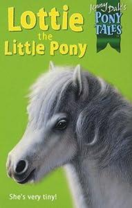 Lottie the Little Pony (Jenny Dale's Pony Tales, #5)