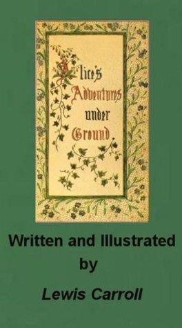Alice's Adventures Underground, The Original Alice in Wonderland by Lewis Carroll