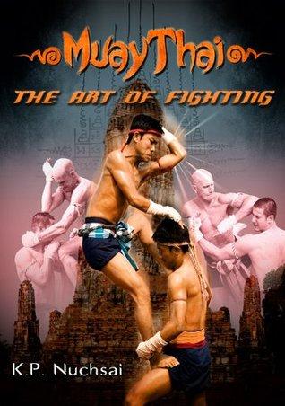 Muaythai The Art Of Fighting By K P Nuchsai