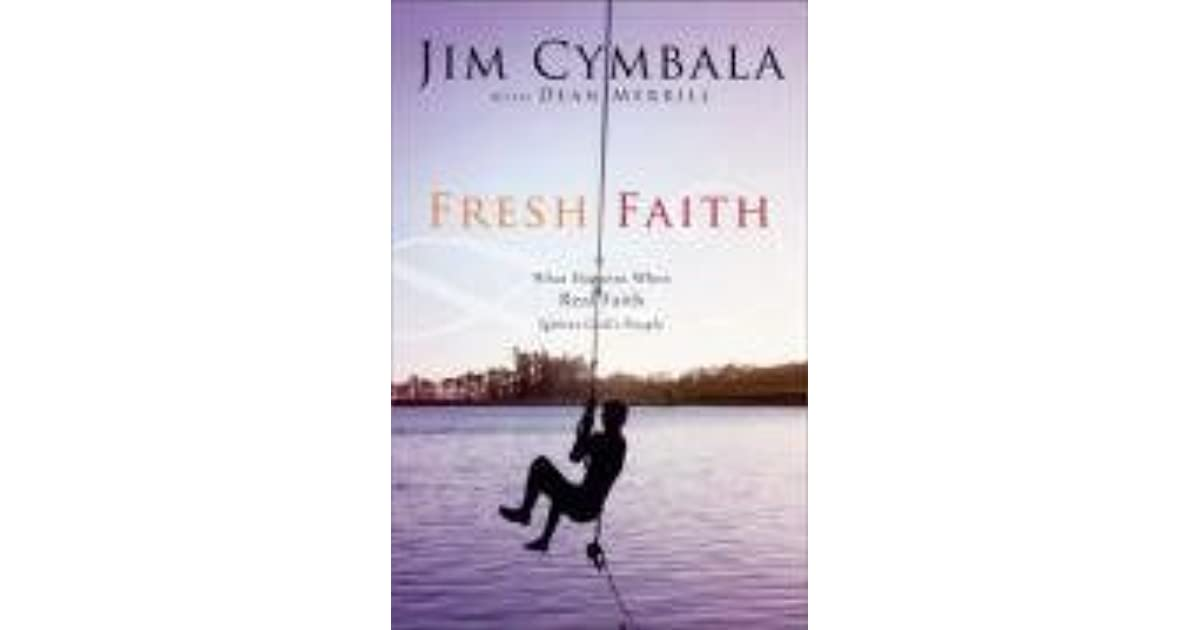 Fresh Faith What Happens When Real Faith Ignites Gods People By