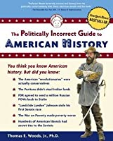 The Politically Incorrect Guide To American History (Politically Incorrect Guide<sup>TM</sup>s)
