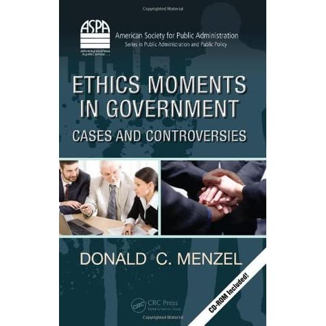 ethics moments in government cases and controversies aspa series in public administration and public policy